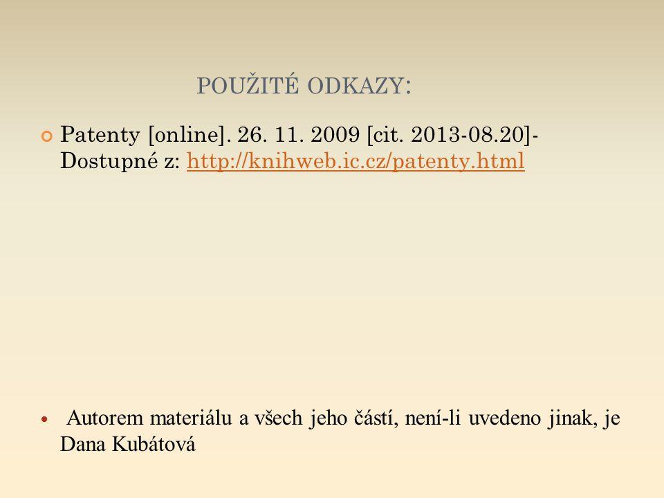 použité odkazy: Patenty [online]. 26. 11. 2009 [cit. 2013-08.20]- Dostupné z: http://knihweb.ic.cz/patenty.html.